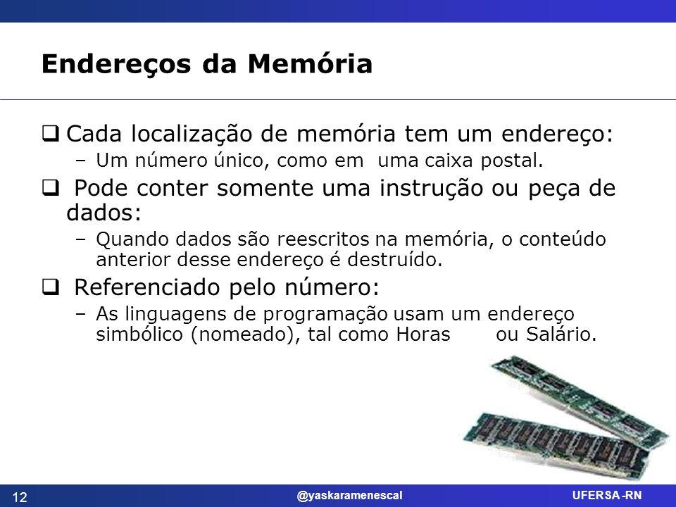 Endereços da Memória Cada localização de memória tem um endereço:
