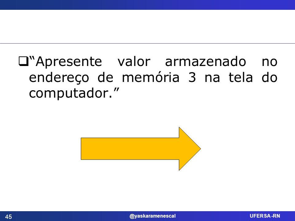 Apresente valor armazenado no endereço de memória 3 na tela do computador.