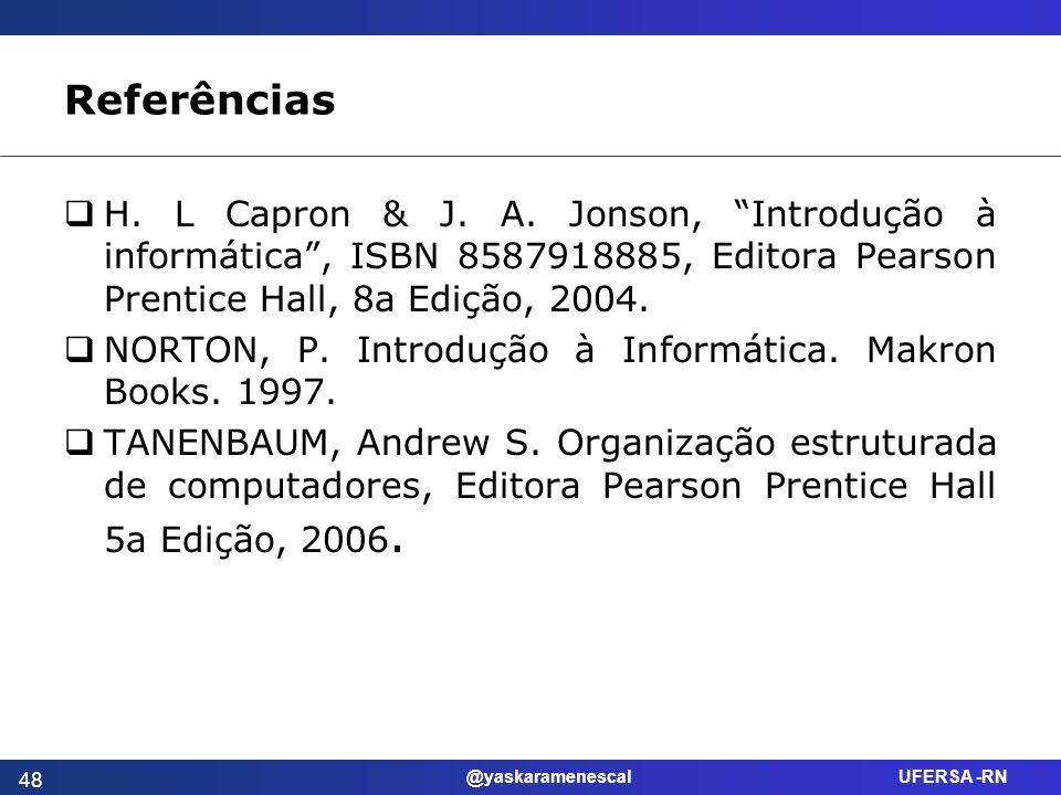 Referências H. L Capron & J. A. Jonson, Introdução à informática , ISBN 8587918885, Editora Pearson Prentice Hall, 8a Edição, 2004.