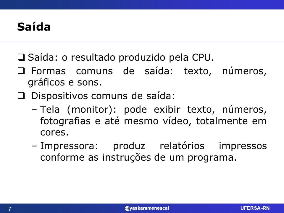 Saída Saída: o resultado produzido pela CPU.
