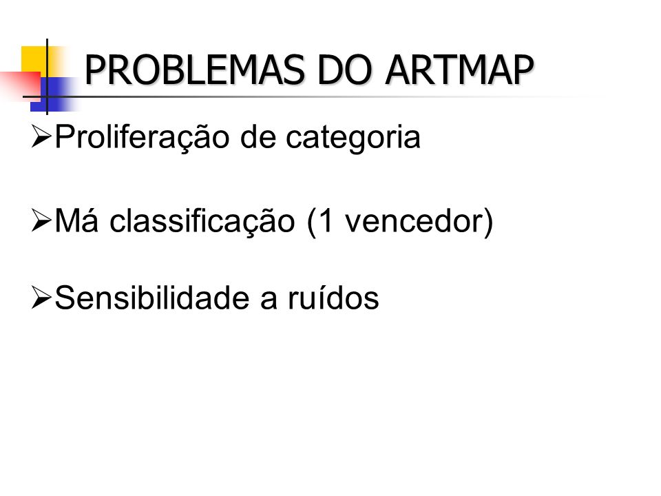 PROBLEMAS DO ARTMAP Proliferação de categoria