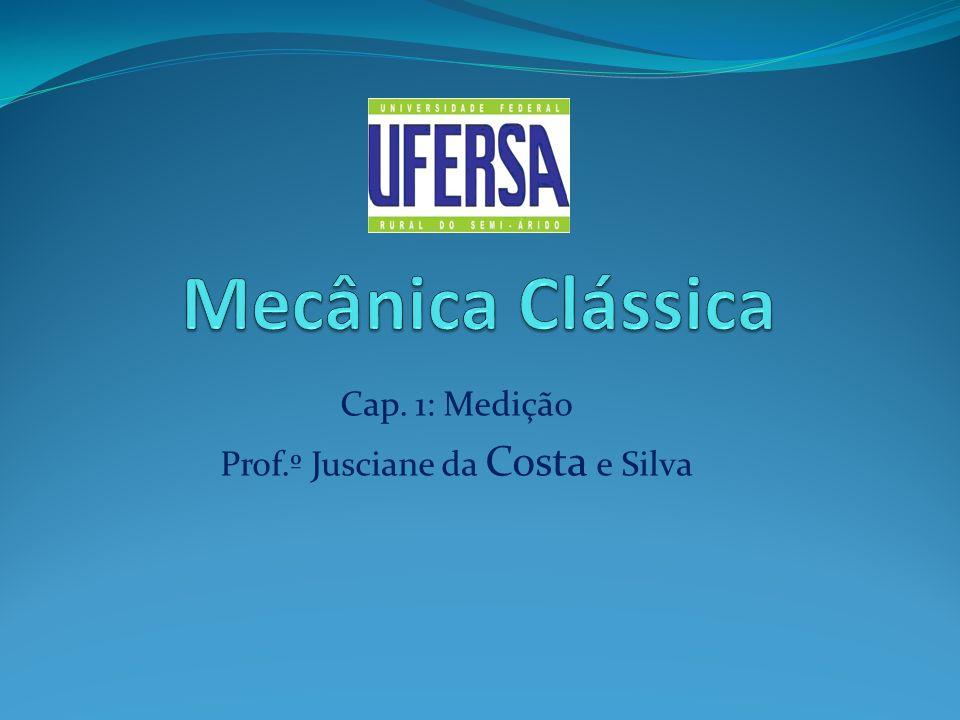 Cap. 1: Medição Prof.º Jusciane da Costa e Silva