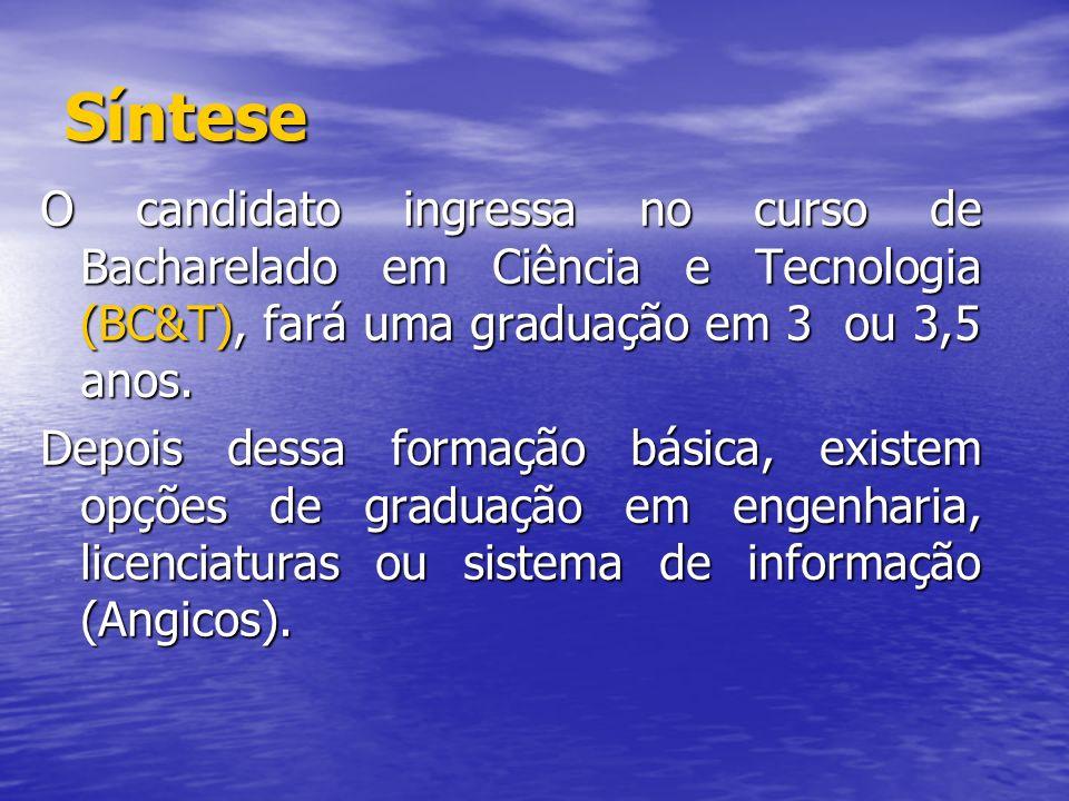Síntese O candidato ingressa no curso de Bacharelado em Ciência e Tecnologia (BC&T), fará uma graduação em 3 ou 3,5 anos.