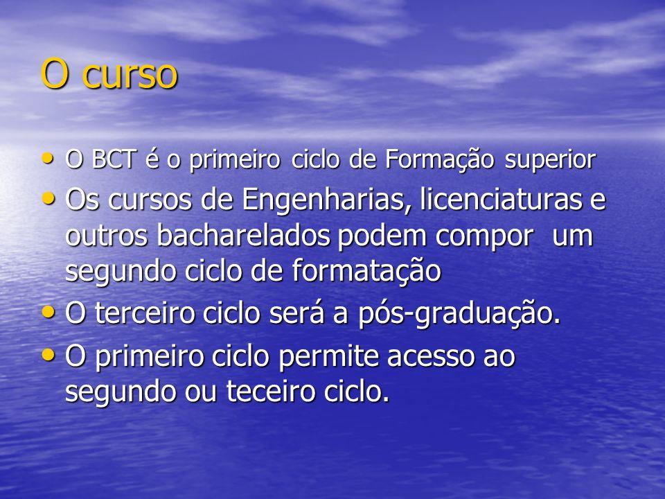 O curso O BCT é o primeiro ciclo de Formação superior.