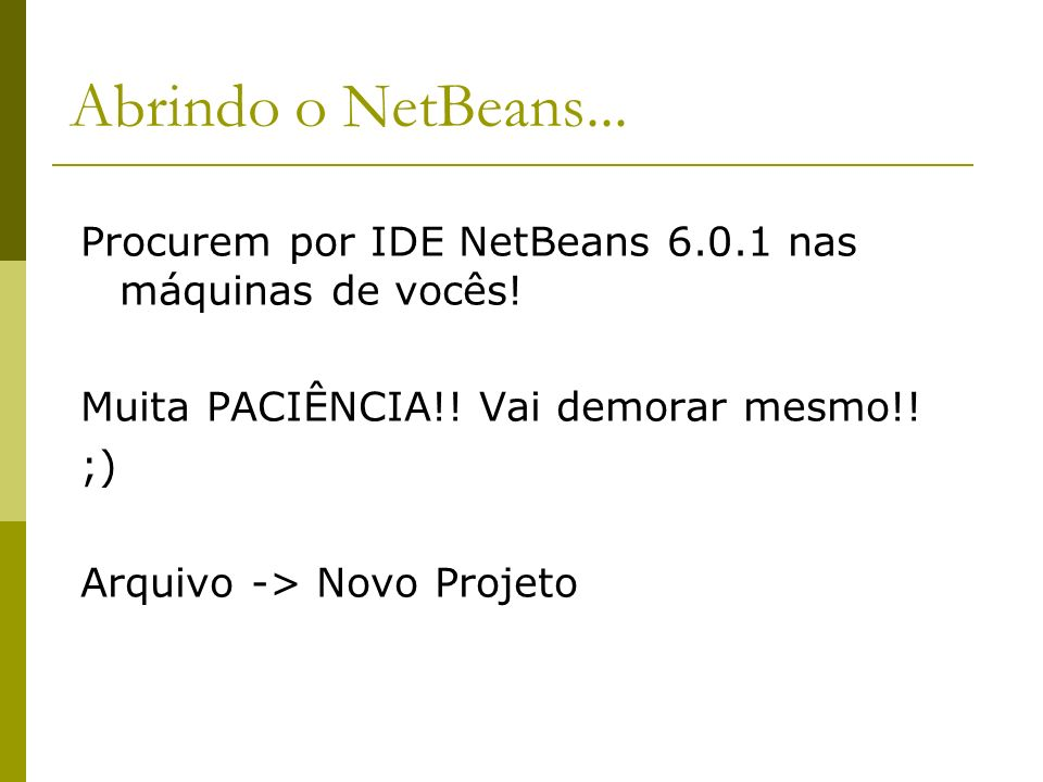 Abrindo o NetBeans... Procurem por IDE NetBeans 6.0.1 nas máquinas de vocês! Muita PACIÊNCIA!! Vai demorar mesmo!!