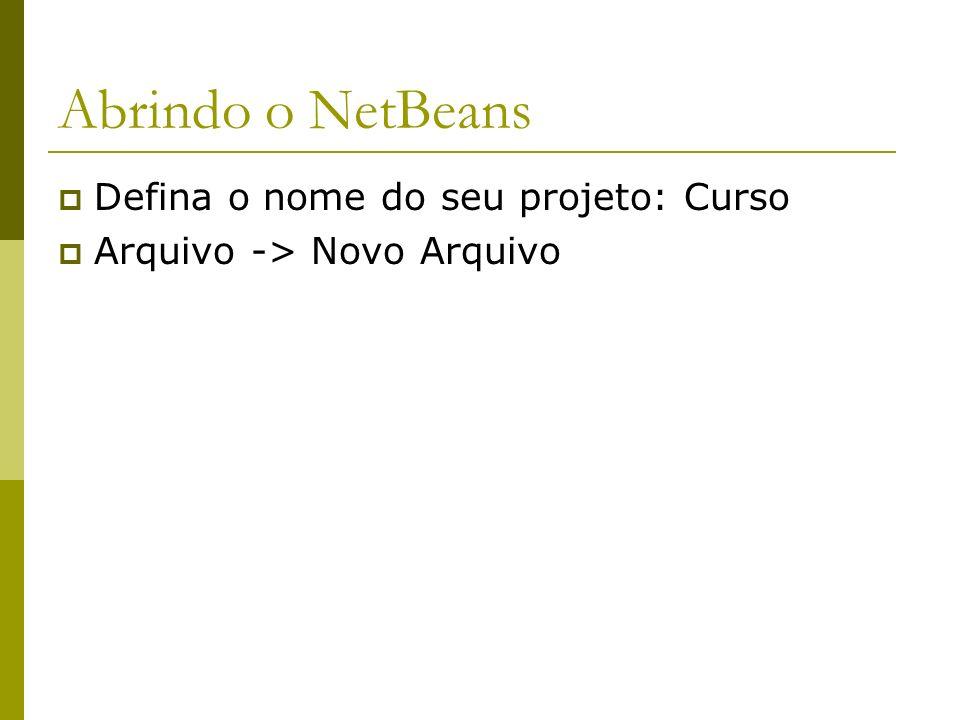 Abrindo o NetBeans Defina o nome do seu projeto: Curso