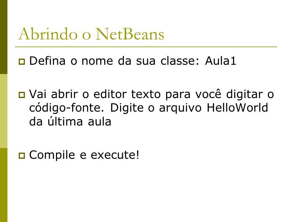 Abrindo o NetBeans Defina o nome da sua classe: Aula1