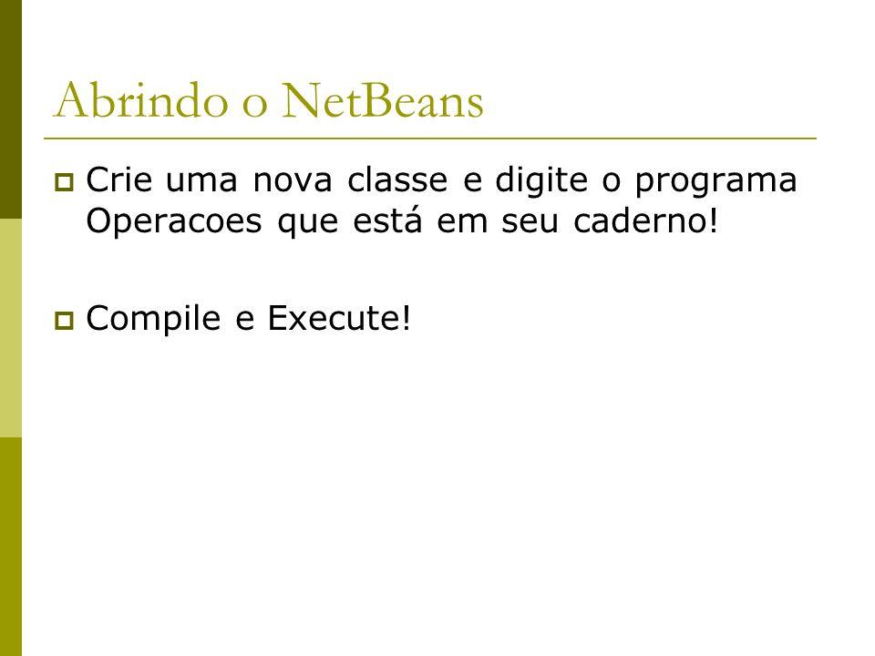Abrindo o NetBeansCrie uma nova classe e digite o programa Operacoes que está em seu caderno.