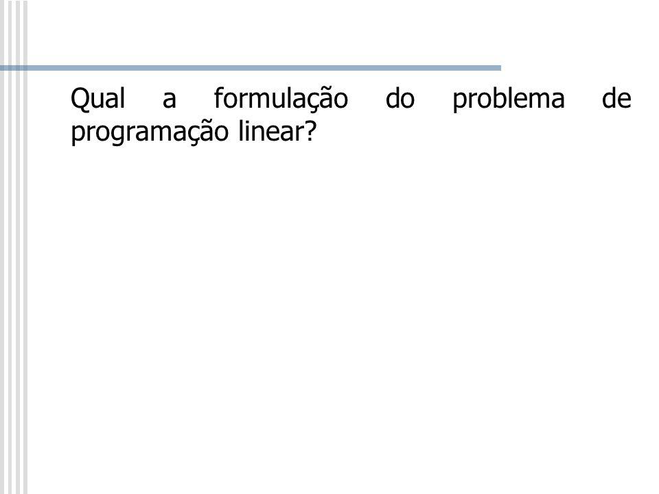 Qual a formulação do problema de programação linear