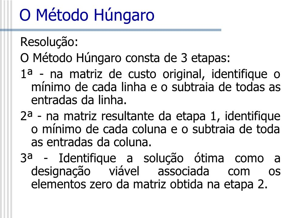 O Método Húngaro Resolução: O Método Húngaro consta de 3 etapas: