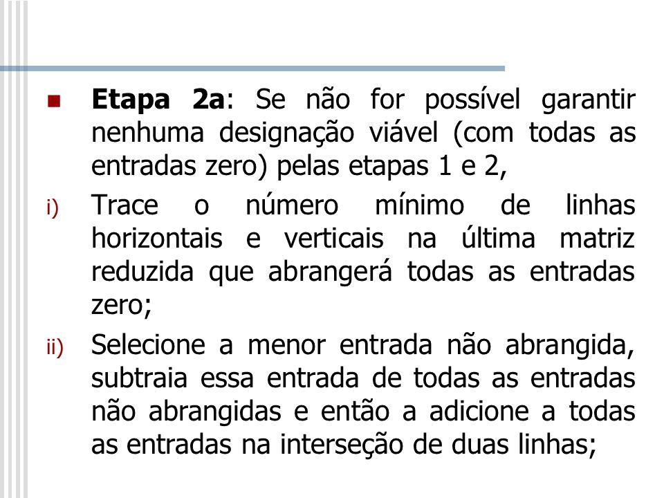 Etapa 2a: Se não for possível garantir nenhuma designação viável (com todas as entradas zero) pelas etapas 1 e 2,