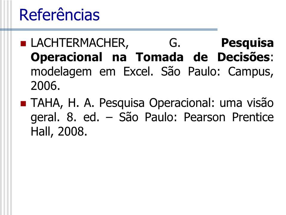 ReferênciasLACHTERMACHER, G. Pesquisa Operacional na Tomada de Decisões: modelagem em Excel. São Paulo: Campus, 2006.