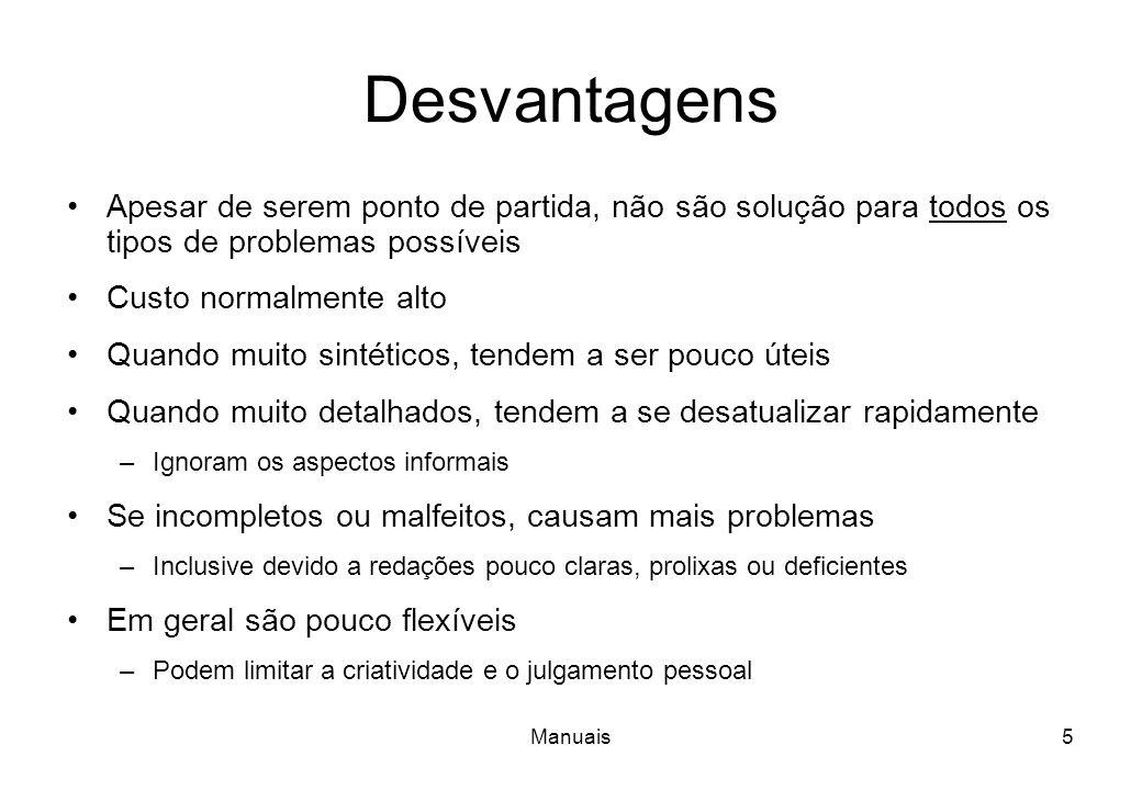 Desvantagens Apesar de serem ponto de partida, não são solução para todos os tipos de problemas possíveis.
