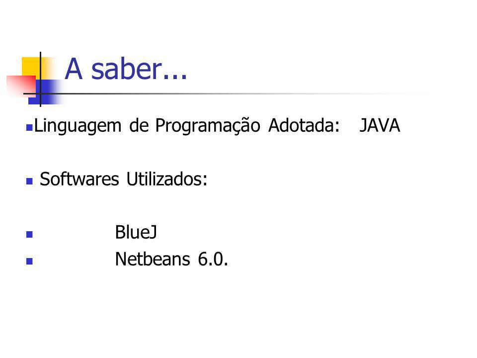 A saber... Linguagem de Programação Adotada: JAVA