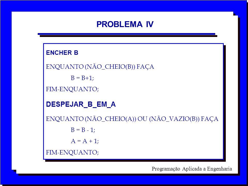 PROBLEMA IV DESPEJAR_B_EM_A ENCHER B ENQUANTO (NÃO_CHEIO(B)) FAÇA