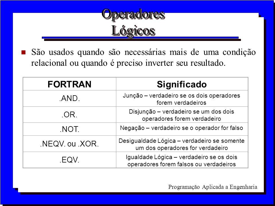Operadores LógicosSão usados quando são necessárias mais de uma condição relacional ou quando é preciso inverter seu resultado.
