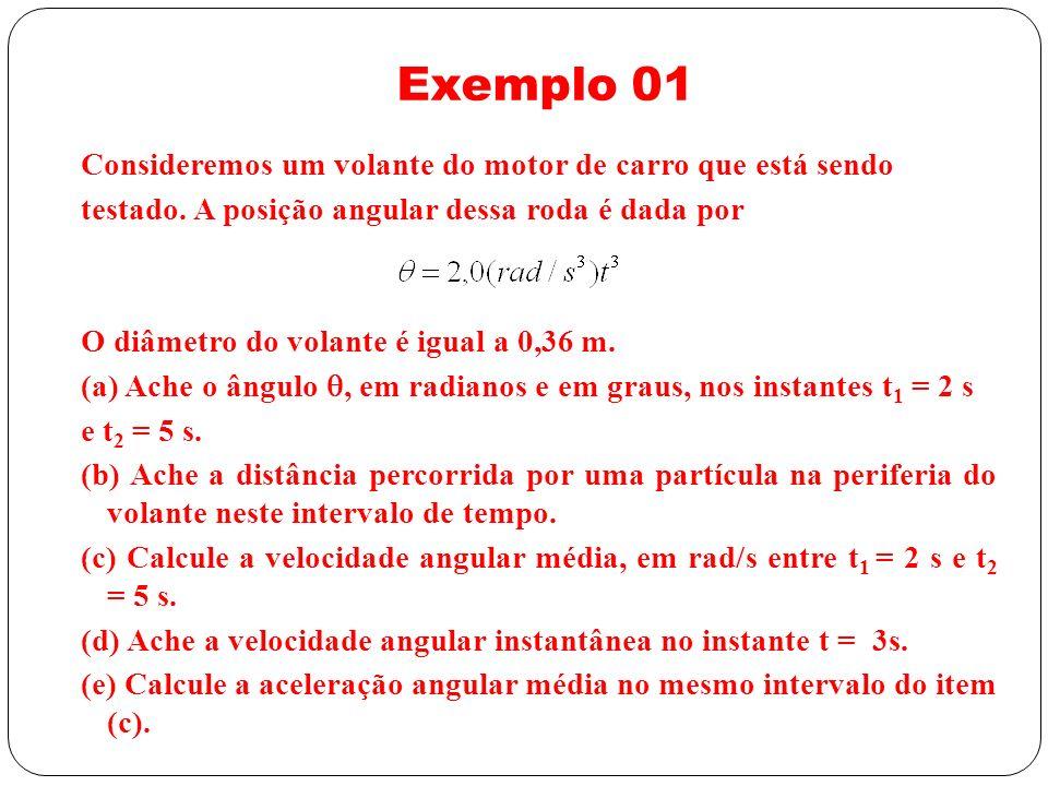Exemplo 01 Consideremos um volante do motor de carro que está sendo