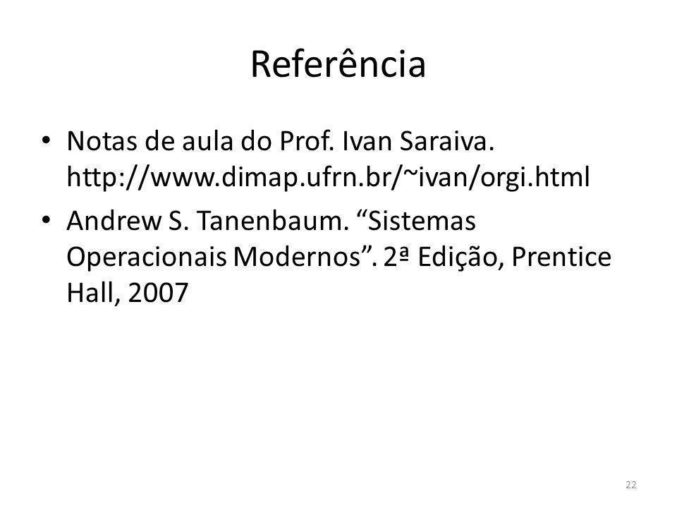 Referência Notas de aula do Prof. Ivan Saraiva. http://www.dimap.ufrn.br/~ivan/orgi.html.