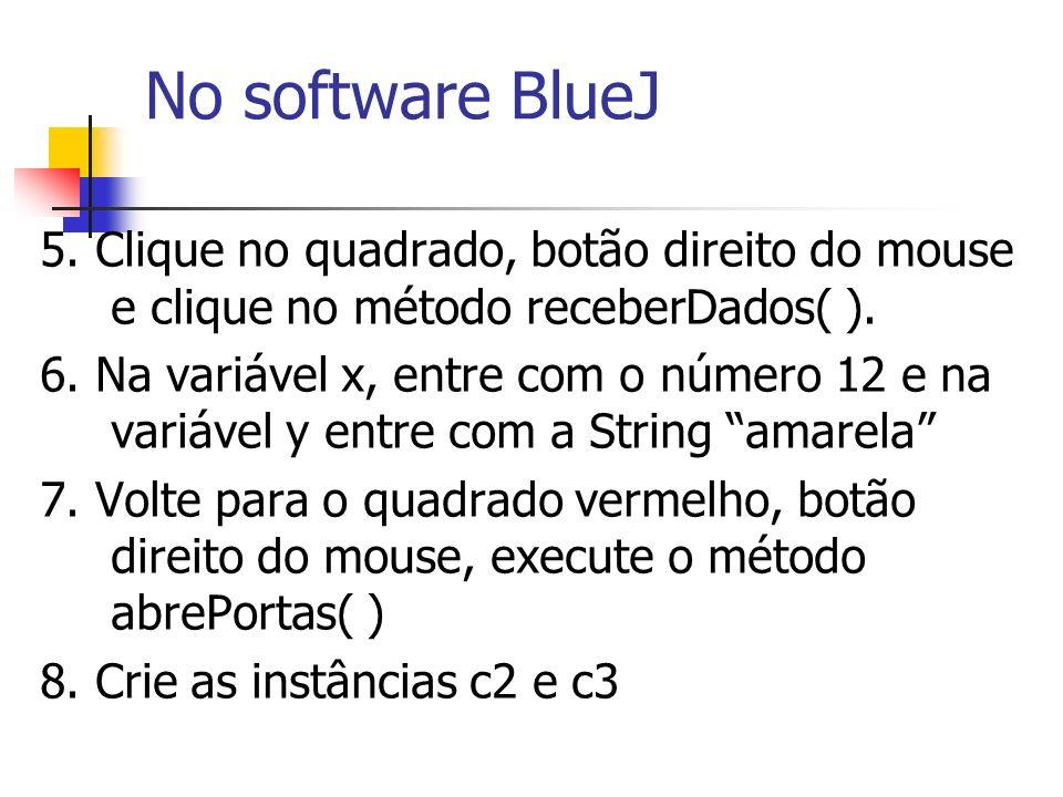 No software BlueJ 5. Clique no quadrado, botão direito do mouse e clique no método receberDados( ).