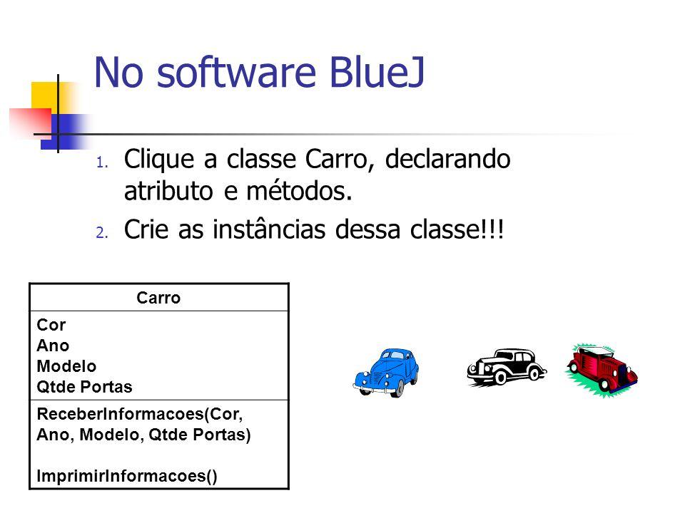 No software BlueJ Clique a classe Carro, declarando atributo e métodos. Crie as instâncias dessa classe!!!