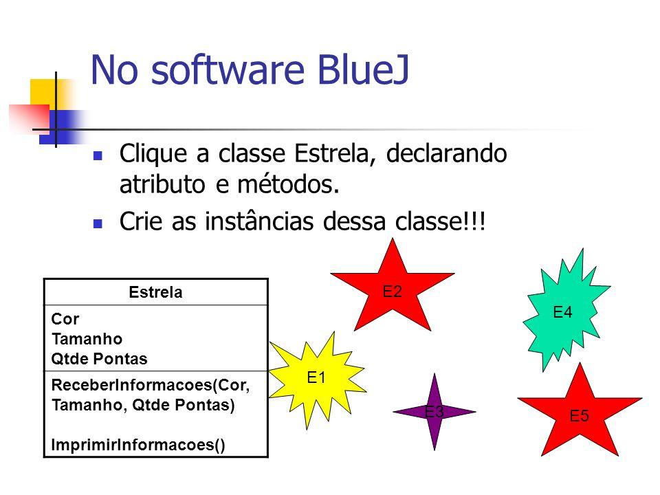 No software BlueJ Clique a classe Estrela, declarando atributo e métodos. Crie as instâncias dessa classe!!!