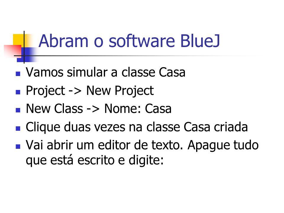Abram o software BlueJ Vamos simular a classe Casa