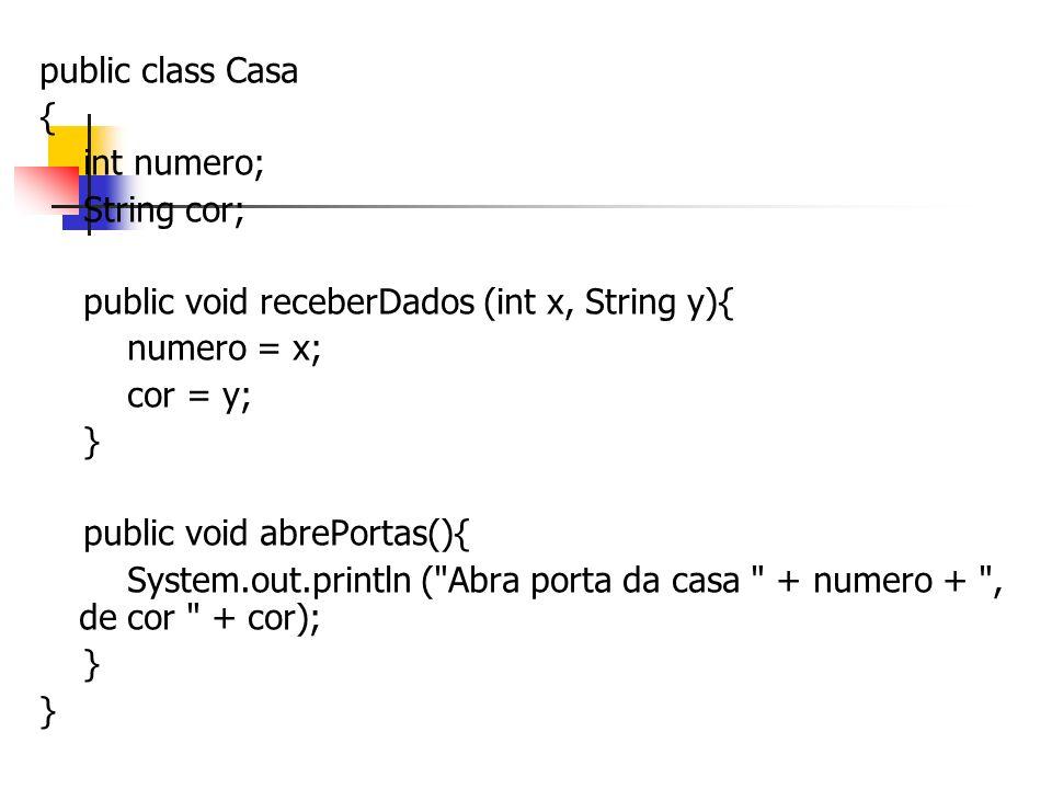 public class Casa { int numero; String cor; public void receberDados (int x, String y){ numero = x;