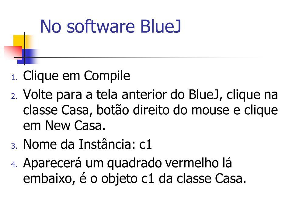 No software BlueJ Clique em Compile
