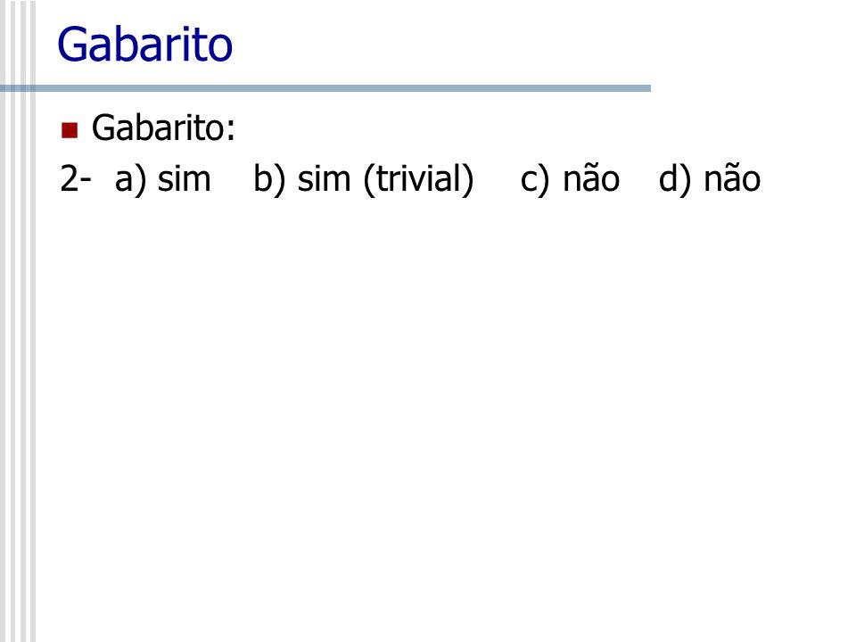 Gabarito Gabarito: 2- a) sim b) sim (trivial) c) não d) não