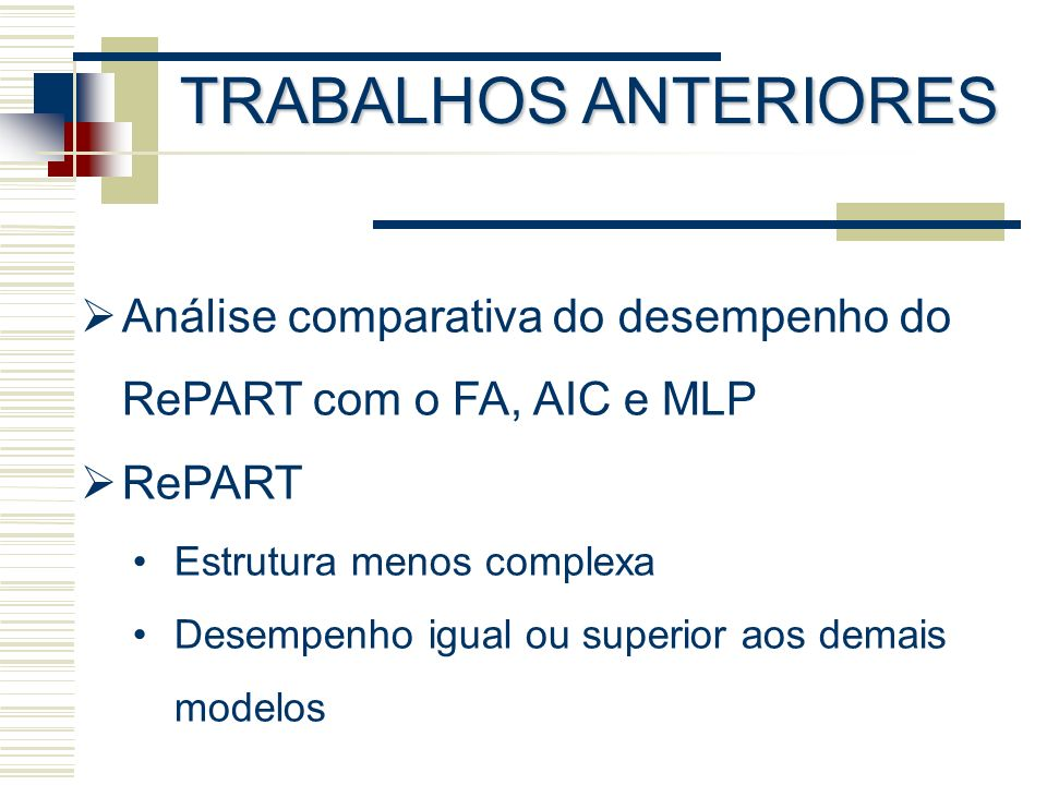 TRABALHOS ANTERIORES Análise comparativa do desempenho do RePART com o FA, AIC e MLP. RePART. Estrutura menos complexa.