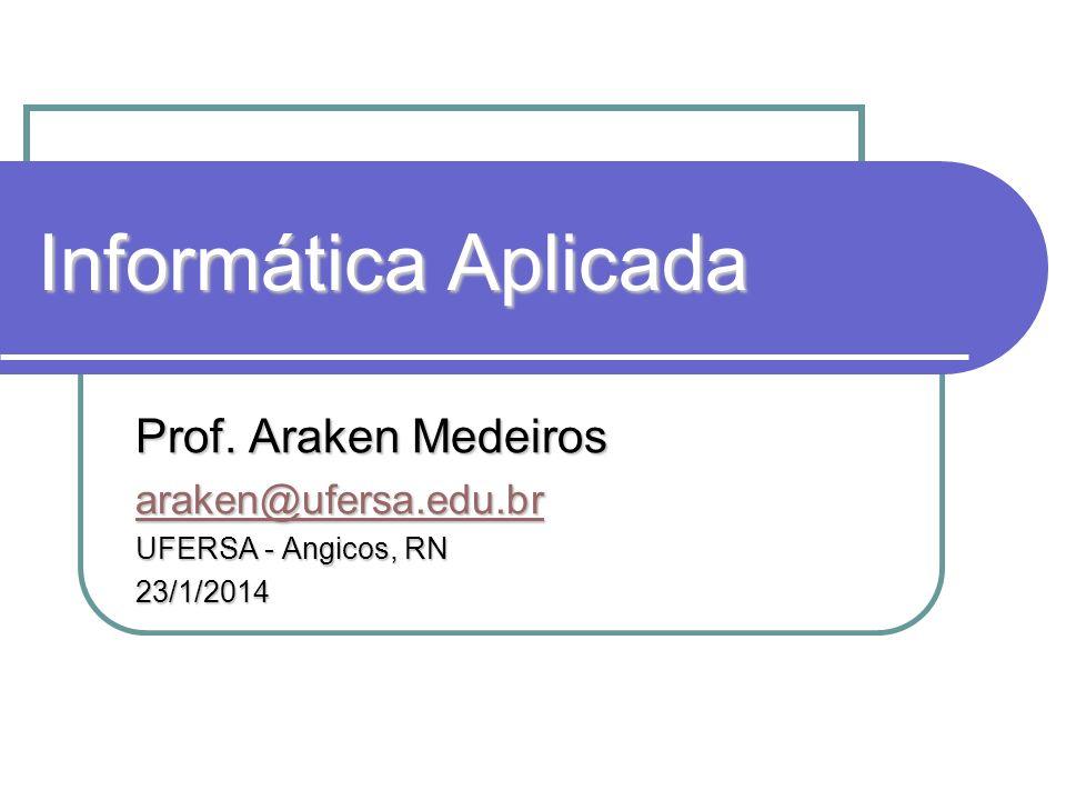 Informática Aplicada Prof. Araken Medeiros araken@ufersa.edu.br