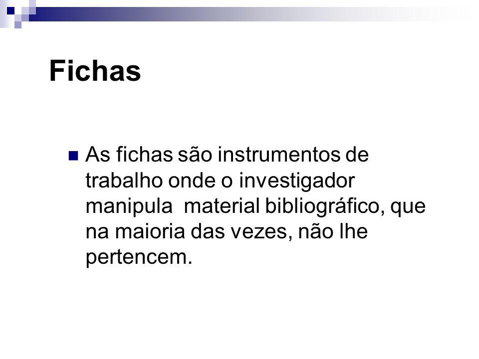 FichasAs fichas são instrumentos de trabalho onde o investigador manipula material bibliográfico, que na maioria das vezes, não lhe pertencem.