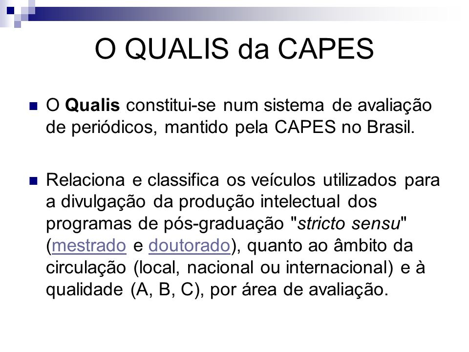 O QUALIS da CAPES O Qualis constitui-se num sistema de avaliação de periódicos, mantido pela CAPES no Brasil.