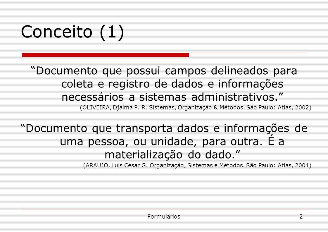 Conceito (1) Documento que possui campos delineados para coleta e registro de dados e informações necessários a sistemas administrativos.