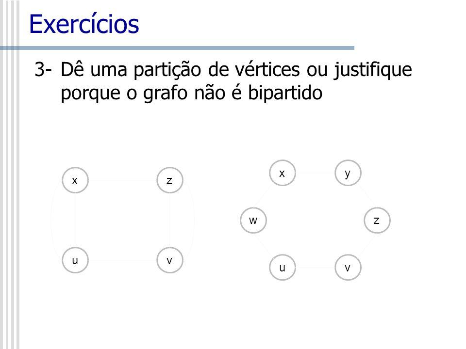 Exercícios 3- Dê uma partição de vértices ou justifique porque o grafo não é bipartido. x. y. u.