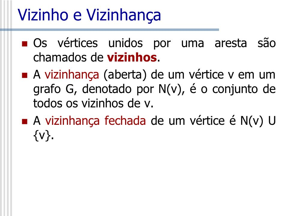 Vizinho e Vizinhança Os vértices unidos por uma aresta são chamados de vizinhos.