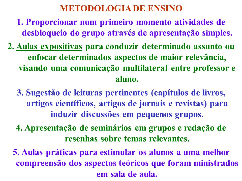 METODOLOGIA DE ENSINO1. Proporcionar num primeiro momento atividades de desbloqueio do grupo através de apresentação simples.