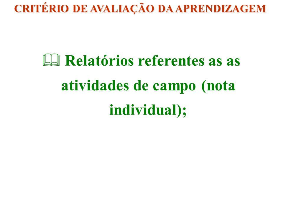 Relatórios referentes as as atividades de campo (nota individual);