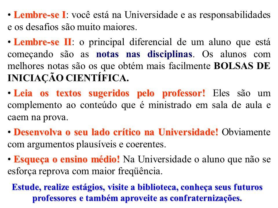 Lembre-se I: você está na Universidade e as responsabilidades e os desafios são muito maiores.