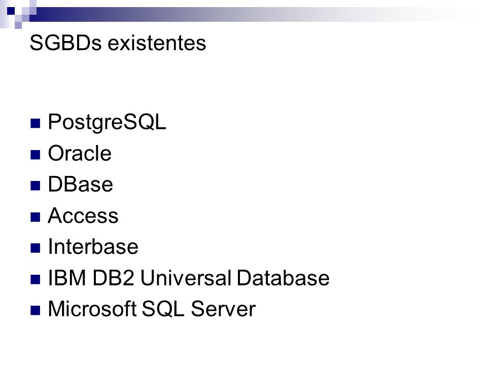 SGBDs existentes PostgreSQL. Oracle. DBase. Access.