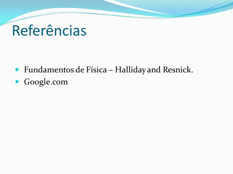 Referências Fundamentos de Física – Halliday and Resnick. Google.com