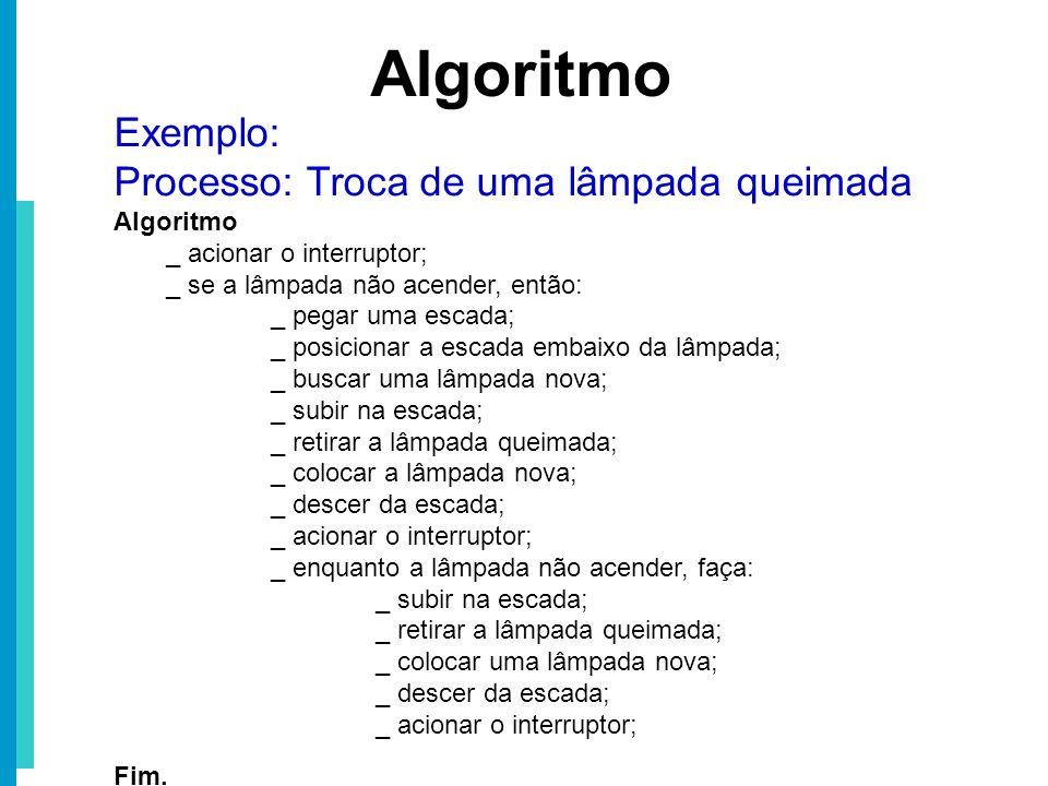 Algoritmo Exemplo: Processo: Troca de uma lâmpada queimada Algoritmo