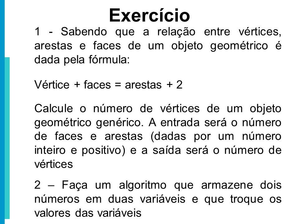Exercício 1 - Sabendo que a relação entre vértices, arestas e faces de um objeto geométrico é dada pela fórmula: