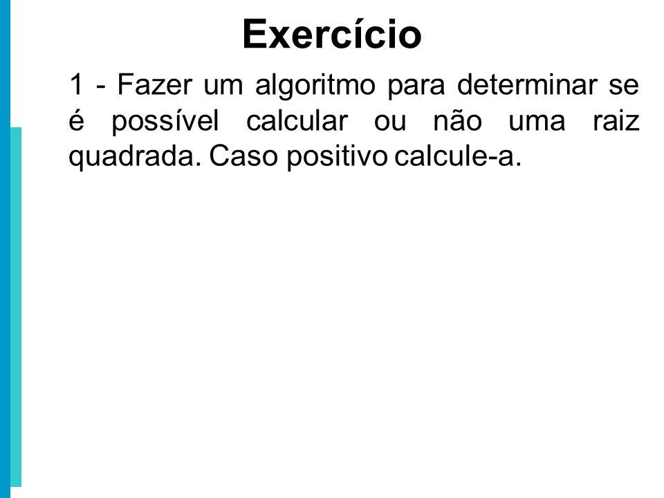 Exercício 1 - Fazer um algoritmo para determinar se é possível calcular ou não uma raiz quadrada.