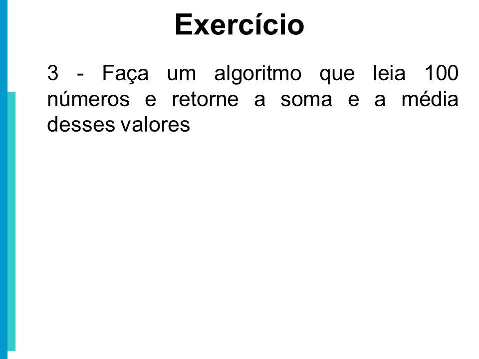 Exercício 3 - Faça um algoritmo que leia 100 números e retorne a soma e a média desses valores