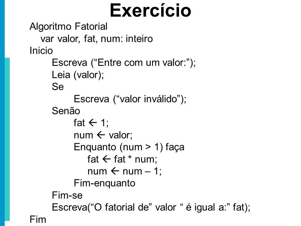 Exercício Algoritmo Fatorial var valor, fat, num: inteiro Inicio