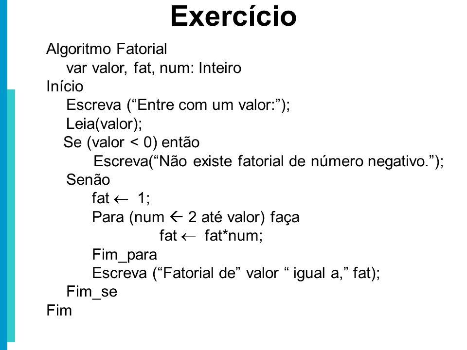 Exercício Algoritmo Fatorial var valor, fat, num: Inteiro Início
