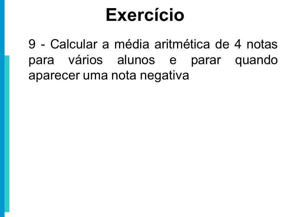 Exercício 9 - Calcular a média aritmética de 4 notas para vários alunos e parar quando aparecer uma nota negativa.