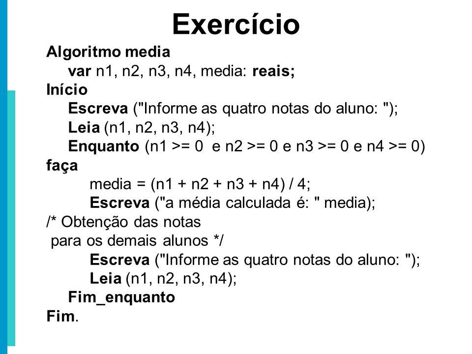 Exercício Algoritmo media var n1, n2, n3, n4, media: reais; Início