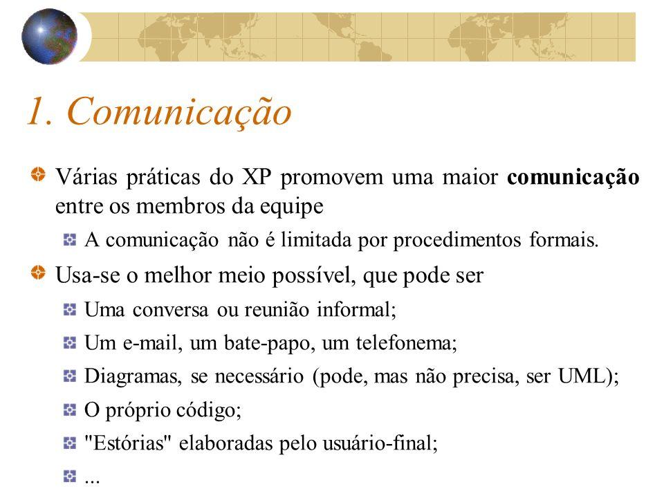 1. Comunicação Várias práticas do XP promovem uma maior comunicação entre os membros da equipe.